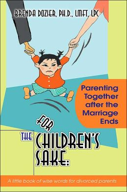 For the Children's Sake: Parenting Together after the Marriage Ends