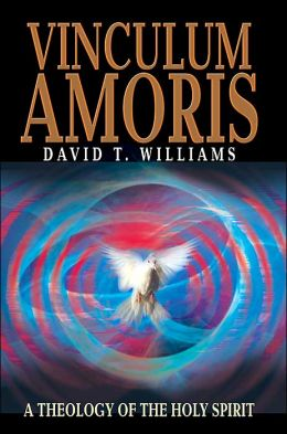 Vinculum Amoris: A Theology of the Holy Spirit