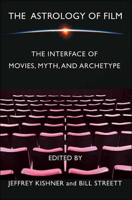 The Astrology Of Film: The Interface Of Movies, Myth, And Archetype