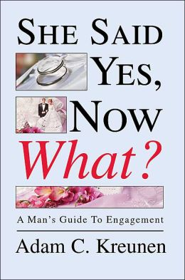 She Said Yes, Now What?:A Man's Guide To Engagement