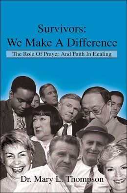 Survivors: We Make A Difference: The Role Of Prayer And Faith In Healing