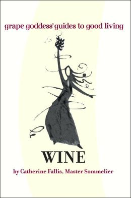 Wine: Grape Goddess Guides to Good Living