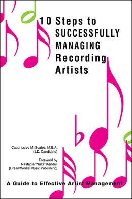 10 Steps to Successfully Managing Recording Artists: A Guide to Effective Artist Management