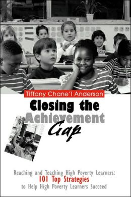 Closing the Achievement Gap: Reaching and Teaching High Poverty Learners: 101 Top Strategies to Help High Poverty Learners Succeed