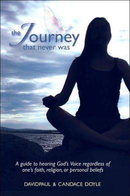 The Journey That Never Was: A Guide to Hearing God's Voice Regardless of One's Faith, Religion, or Personal Beliefs