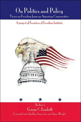 On Politics and Policy: Views on Freedom from an American Conservative: A Project of Frontiers of Freedom Institute