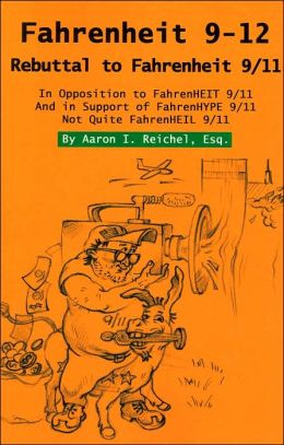 Fahrenheit 9-12: Rebuttal to Fahrenheit 9/11: In Opposition to FarenHEIT 9/11 and in Support of FarenHYPE 9/11: Not Quite FarenHEIL 9/11