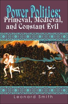 Power Politics: Primeval, Medieval, and Constant Evil