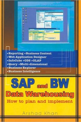 SAP and BW Data Warehousing: How to Plan and Implement