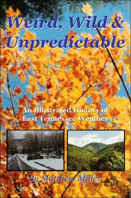 Weird, Wild and Unpredictable: An Illustrated History of East Tennessee Weather