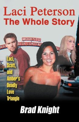 Laci Peterson the Whole Story: Laci, Scott, and Amber's Deadly Love Tiangle