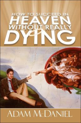 How To Succeed In Heaven Without Really Dying