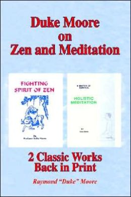 Duke Moore on Zen and Meditation: Fighting Spirit of Zen and Holistic Meditation