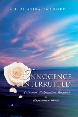 Innocence Interrupted: A Sexual Molestation Survival and Prevention Guide