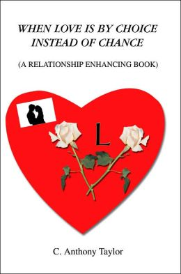 When Love Is by Choice instead of Chance: (a Relationship Enhancing Book)