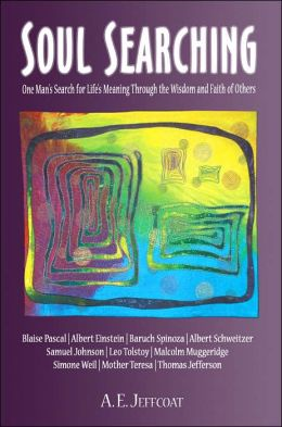 Soul Searching: One Man's Search for Life's Meaning through the Wisdom and Faith of Others
