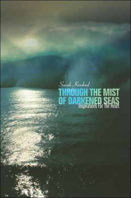 Through the Mist of Darkened Seas: Inspirations For The Heart