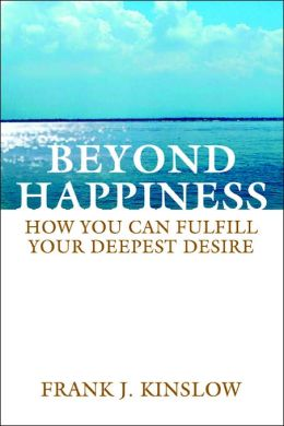 Beyond Happiness: How You Can Fulfill Your Deepest Desire