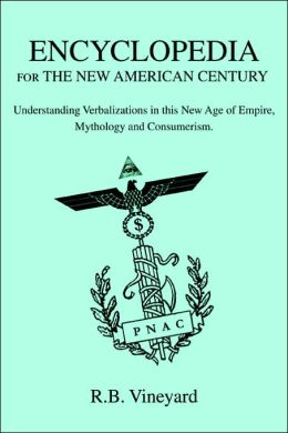 Encyclopedia For The New American Century: Understanding Verbalizations In This New Age Of Empire, Mythology And Consumerism.
