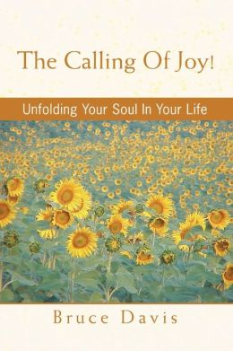 The Calling Of Joy!: Unfolding Your Soul In Your Life