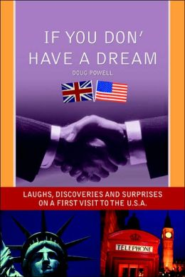 If You Don' Have a Dream: Laughs, Discoveries and Surprises on a First Visit to the U. S. A.
