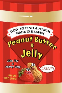 Peanut Butter & Jelly: How to Find a Match Made in Heaven