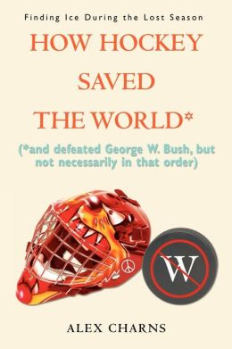 How Hockey Saved The World*