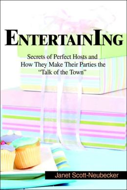 Entertaining:Secrets of Perfect Hosts and How They Make Their Parties the