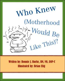 Who Knew (Motherhood Would Be Like This)?