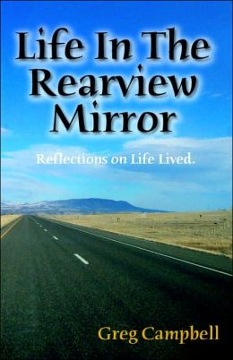 Life in the Rearview Mirror: Reflections on Life Lived