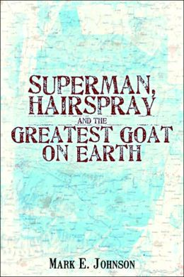 Superman, Hairspray and the Greatest Goat on Earth