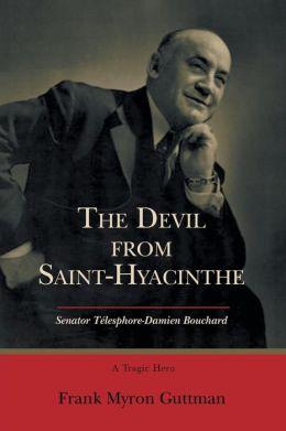 The Devil from Saint-Hyacinthe: Senator Tlesphore-Damien Bouchard