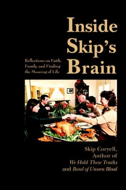 Inside Skip's Brain: Reflections On Faith, Family, and Finding The Meaning Of Life