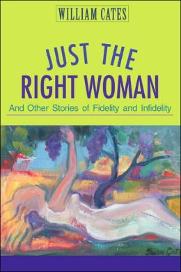Just the Right Woman: And Other Stories of Fidelity and Infidelity