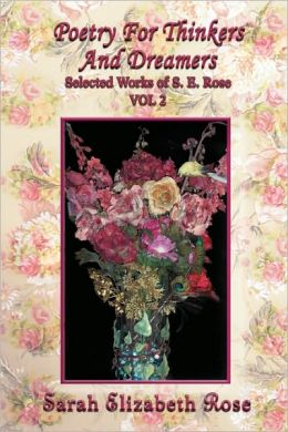 Poetry for Thinkers and Dreamers: Selected Works of S. E. Rose, Vol 2