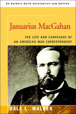 Januarius MacGahan: The Life and Campaigns of an American War Correspondent
