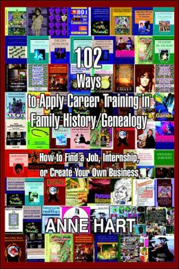 102 Ways To Apply Career Training In Family History/Genealogy