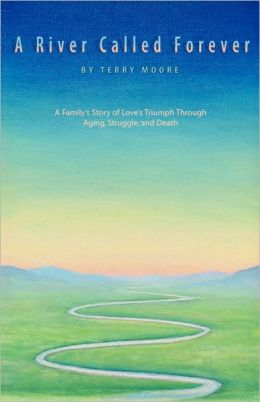 A River Called Forever: A Family¿s Story of Love¿s Triumph through Aging, Struggle, and Death