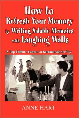 How To Refresh Your Memory By Writing Salable Memoirs With Laughing Walls