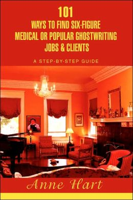 101 Ways To Find Six-Figure Medical Or Popular Ghostwriting Jobs & Clients