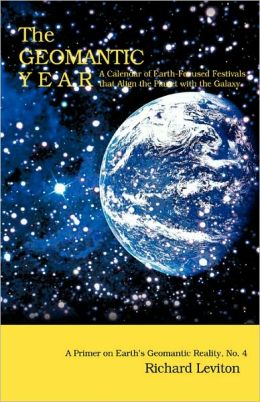 Geomantic Year: A Calendar of Earth-Focused Festivals That Align the Planet with the Galaxy