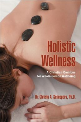 Holistic Wellness: A Christian Omnibus for Whole-Person Wellbeing