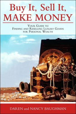 Buy It, Sell It, Make Money: Your Guide to Finding and Reselling Luxury Goods for Personal Wealth