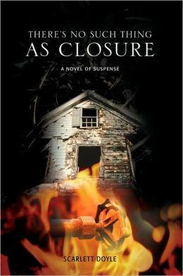 There's No Such Thing as Closure: A Novel of Suspense