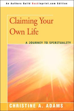 Claiming Your Own Life: A Journey to Spirituality