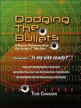 Dodging the Bullets: A Disaster Preparation Guide for Joomla!¿ Web Sites