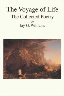 Voyage of Life: The Collected Poetry of Jay G. Williams