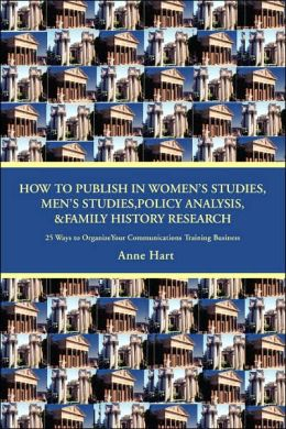 How To Publish In Women's Studies, Men's Studies, Policy Analysis, & Family History Research