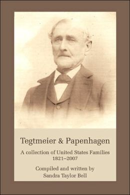 Tegtmeier and Papenhagen: A Collection of United States Families 1821-2007