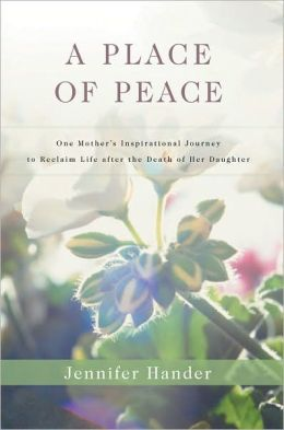 A Place of Peace: One Mother's Inspirational Journey to Reclaim Life after the Death of Her Daughter